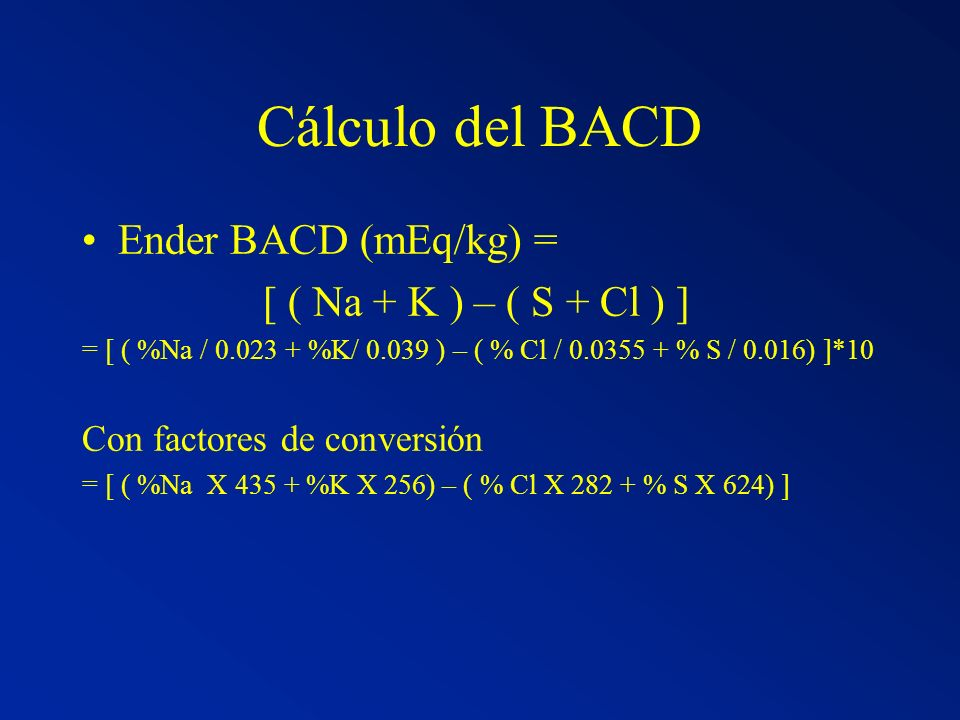Cálculo del BACD Ender BACD (mEq/kg) = [ ( Na + K ) – ( S + Cl ) ]